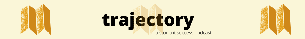 Trajectory: A Student Success Podcast