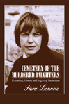 Cemetery of the Murdered Daughters: Feminism, History, and Ingeborg Bachmann by Sara Lennox