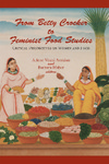 From Betty Crocker to Feminist Food Studies: Critical Perspectives On Women and Food